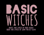 BASIC WITCHES: An Esteemed Elixir of Musical Theater and Drag
